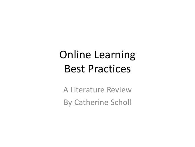 Online LearningBest PracticesA Literature ReviewBy Catherine Scholl