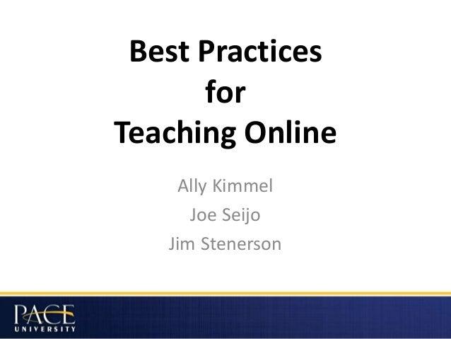 Best Practices for Teaching Online Ally Kimmel Joe Seijo Jim Stenerson