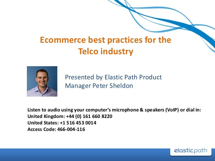Ecommerce best practices for the Telco industry<br />Presented by Elastic Path Product Manager Peter Sheldon<br />Listen t...