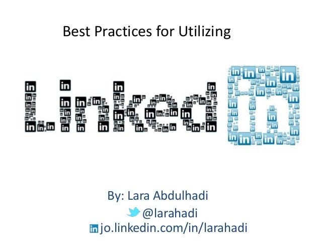 Best Practices for Utilizing By: Lara Abdulhadi @larahadi jo.linkedin.com/in/larahadi