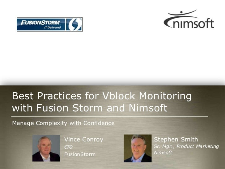 Best Practices for Vblock Monitoringwith Fusion Storm and NimsoftManage Complexity with Confidence                Vince Co...