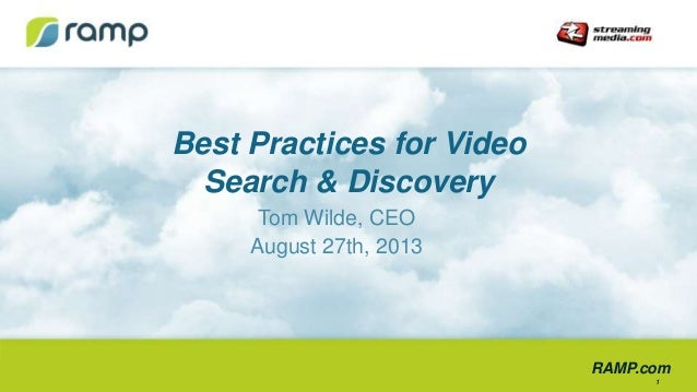 RAMP.com Best Practices for Video Search & Discovery Tom Wilde, CEO August 27th, 2013 1