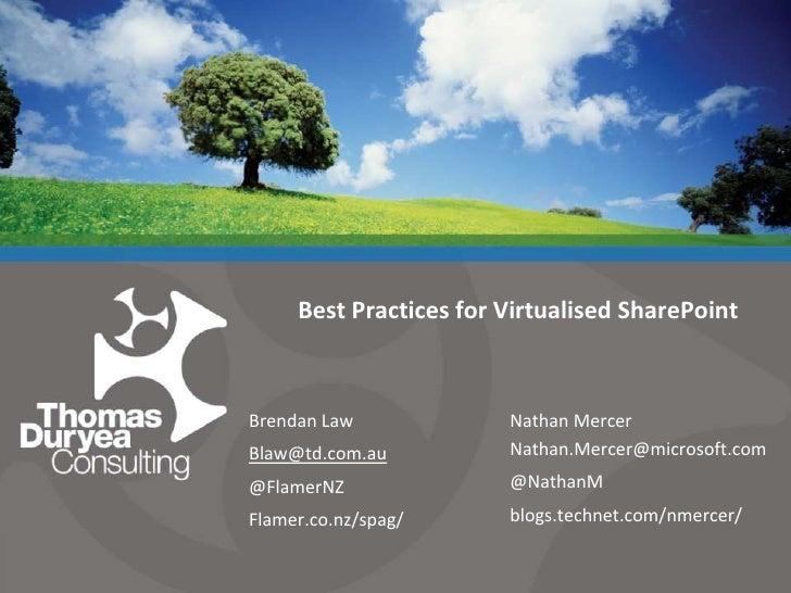Best Practices for Virtualised SharePoint<br />Brendan Law<br />Blaw@td.com.au<br />@FlamerNZ<br />Flamer.co.nz/spag/<br ...