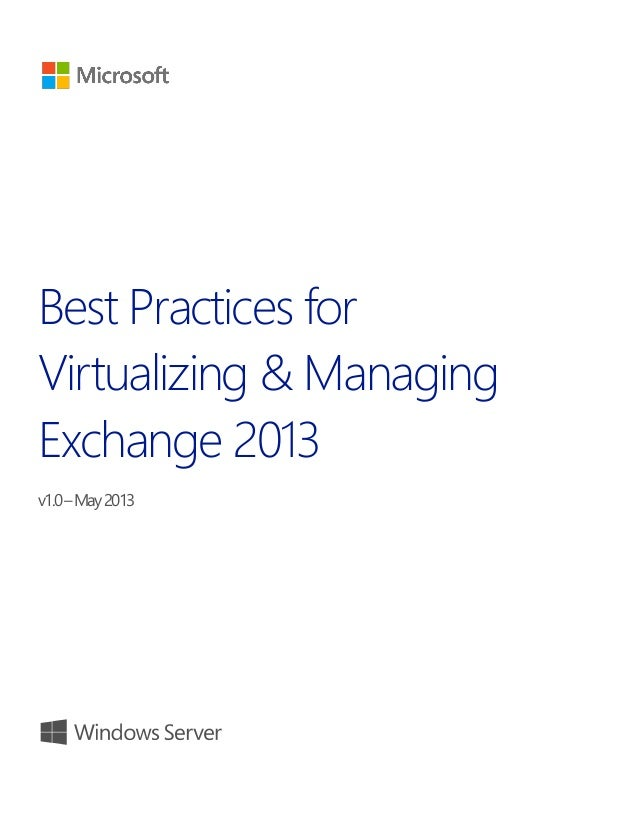 Best Practices for Virtualizing & Managing Exchange 2013 v1.0 – May 2013  Best Practices for Virtualizing and Managing Exc...