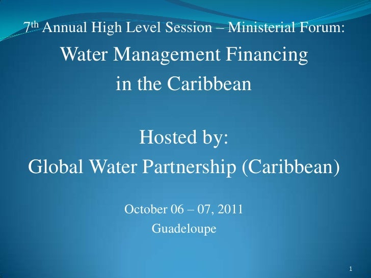 7th Annual High Level Session – Ministerial Forum:     Water Management Financing           in the Caribbean            Ho...