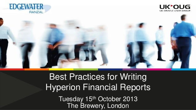 Best Practices for Writing Hyperion Financial Reports Tuesday 15th October 2013 The Brewery, London