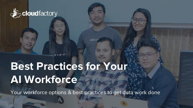 Best Practices for Your AI Workforce Your workforce options & best practices to get data work done