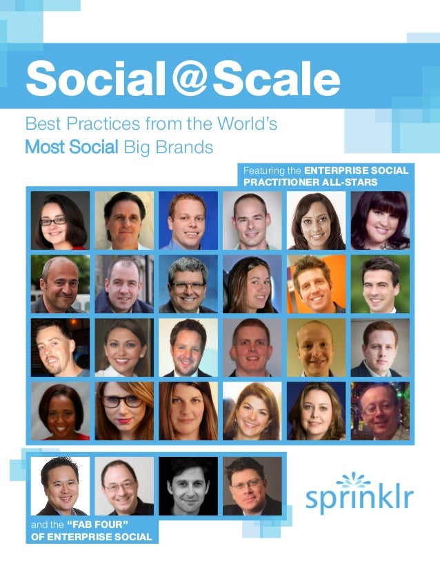 Social@ScaleBest Practices from the World'sMost Social Big Brands                          Featuring the ENTERPRISE SOCIAL...