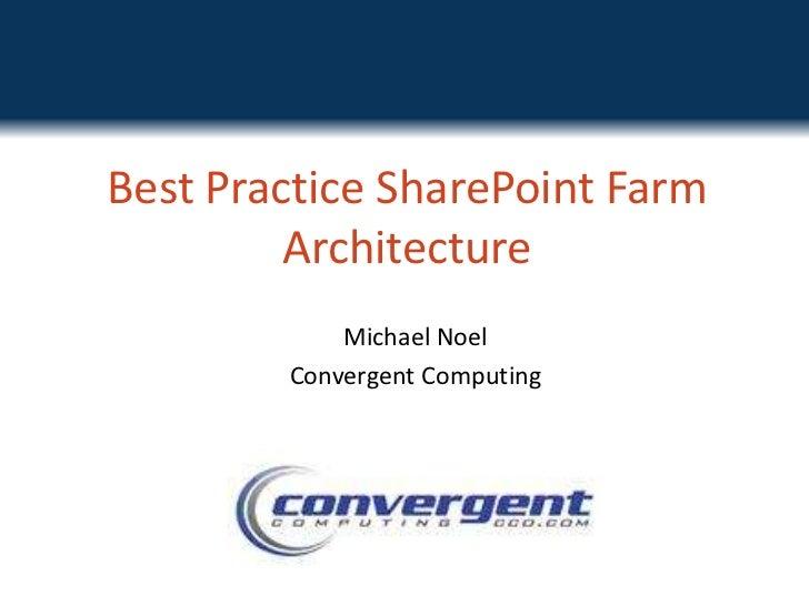 Best Practice SharePoint Farm Architecture<br />Michael Noel<br />Convergent Computing<br />Twitter: @MichaelTNoel<br />
