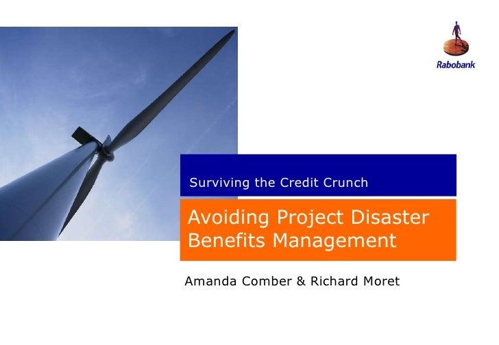 Avoiding Project Disaster Benefits Management Amanda Comber & Richard Moret