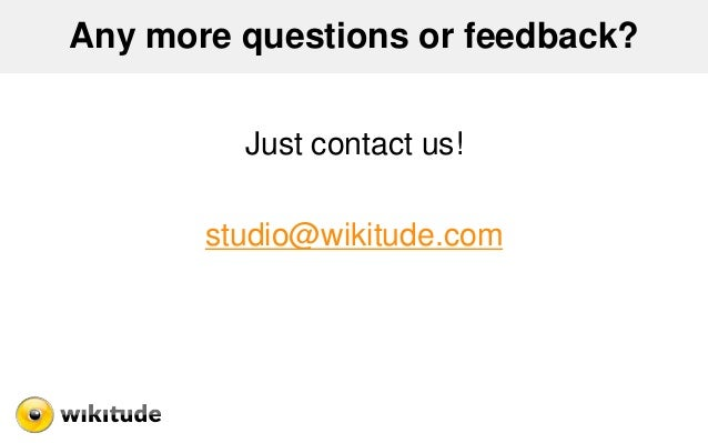 Any more questions or feedback? Just contact us! studio@wikitude.com