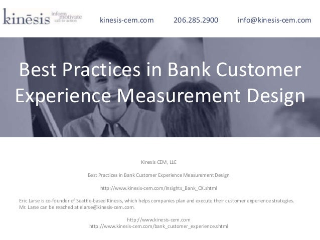 Kinesis CEM, LLC Best Practices in Bank Customer Experience Measurement Design http://www.kinesis-cem.com/Insights_Bank_CX...