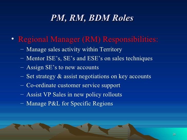PM, RM, BDM Roles   <ul><li>Regional Manager (RM) Responsibilities: </li></ul><ul><ul><li>Manage sales activity within Ter...