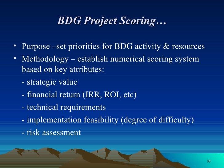 BDG Project Scoring… <ul><li>Purpose –set priorities for BDG activity & resources </li></ul><ul><li>Methodology – establis...