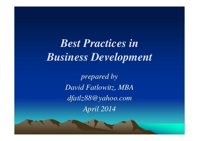 Best Practices in Business Development prepared by David Fatlowitz, MBA dfatlz88@yahoo.com April 2014