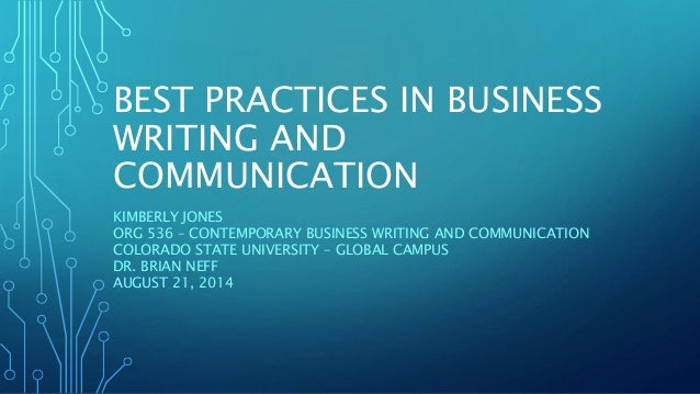 BEST PRACTICES IN BUSINESS  WRITING AND  COMMUNICATION  KIMBERLY JONES  ORG 536 – CONTEMPORARY BUSINESS WRITING AND COMMUN...