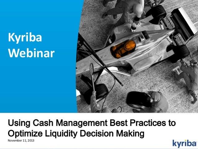 Kyriba Webinar  Using Cash Management Best Practices to Optimize Liquidity Decision Making November 11, 2013 © 2013 Kyriba...