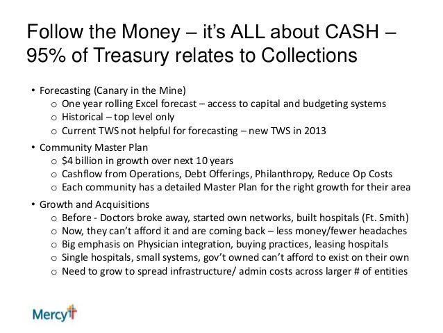 Follow the Money – it's ALL about CASH – 95% of Treasury relates to Collections • Forecasting (Canary in the Mine) o One y...
