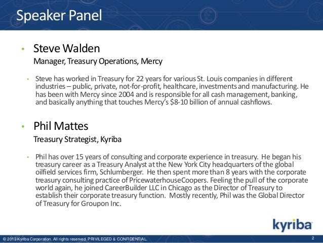 Speaker Panel Steve Walden  •  Manager, Treasury Operations, Mercy •  Steve has worked in Treasury for 22 years for variou...