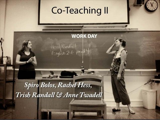 Co-Teaching II Spiro Bolos, Rachel Hess, Trish Randall & AnneTwadell WORK DAY