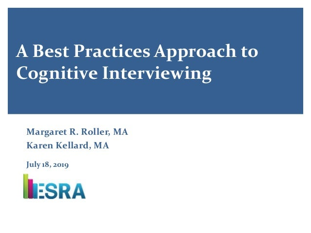A Best Practices Approach to Cognitive Interviewing Margaret R. Roller, MA Karen Kellard, MA July 18, 2019