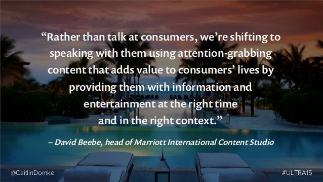 """""""Rather than talk at consumers, we're shifting to speaking with them using attention-grabbing content that adds value to c..."""