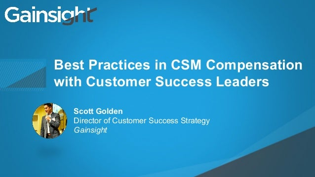 ©2015 Gainsight. All Rights Reserved. Child-like Joy Best Practices in CSM Compensation with Customer Success Leaders Scot...