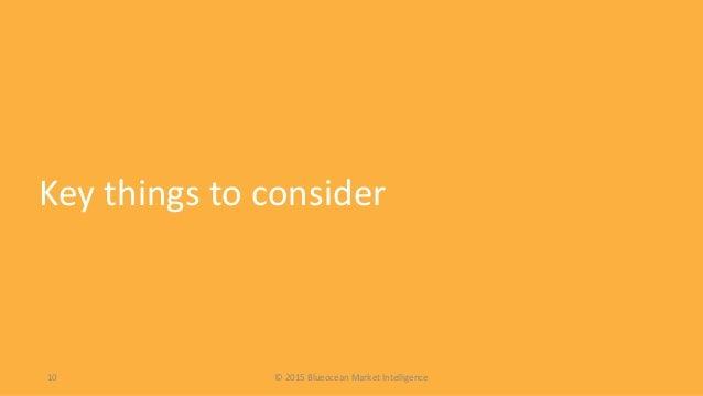 © 2015 Blueocean Market Intelligence10 Key things to consider