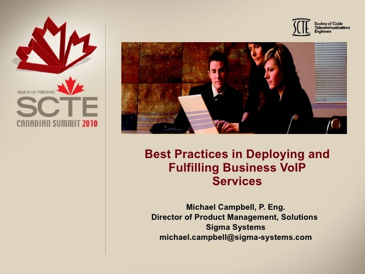 Best Practices in Deploying and Fulfilling Business VoIP Services Michael Campbell, P. Eng. Director of Product Management...