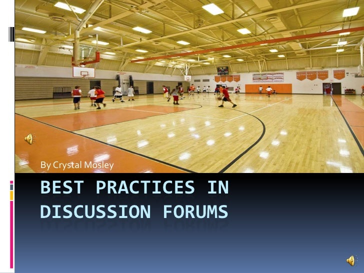 Best Practices in Discussion Forums<br />By Crystal Mosley<br />
