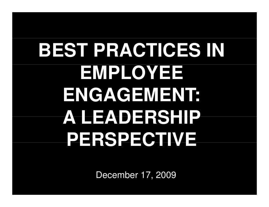BEST PRACTICES IN     EMPLOYEE   ENGAGEMENT:   ENGAGEMENT   A LEADERSHIP   PERSPECTIVE      December 17, 2009