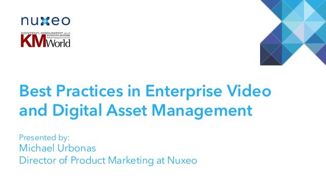 Best Practices in Enterprise Video and Digital Asset Management Presented by: Michael Urbonas Director of Product Marketin...