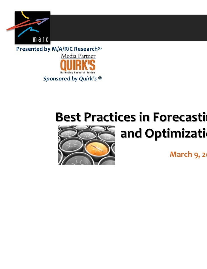 Presented by M/A/R/C Research®         Sponsored by Quirk's ®             Best Practices in Forecasting                   ...