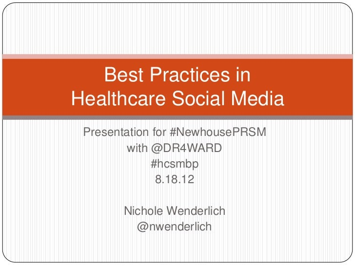 Best Practices inHealthcare Social Media Presentation for #NewhousePRSM        with @DR4WARD             #hcsmbp          ...