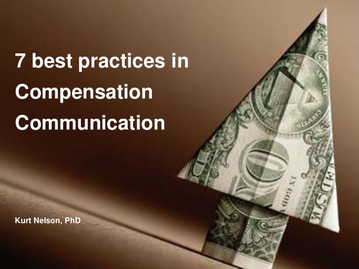 7 best practices in Compensation Communication<br />Kurt Nelson, PhD<br />