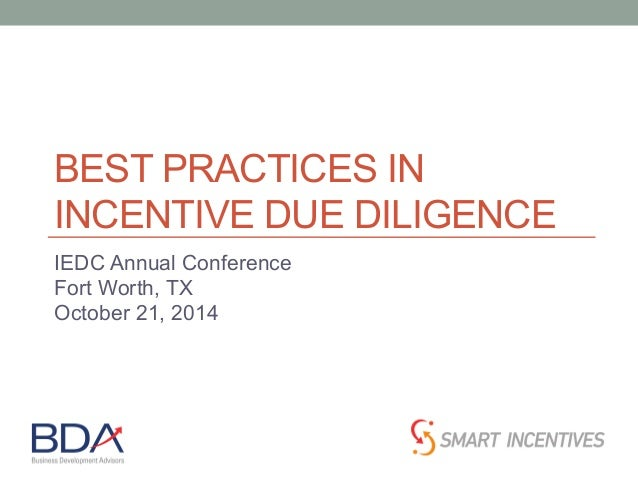 BEST PRACTICES IN  INCENTIVE DUE DILIGENCE  IEDC Annual Conference  Fort Worth, TX  October 21, 2014