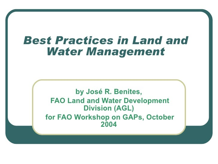 Best Practices in Land and Water Management by José R. Benites,  FAO Land and Water Development Division (AGL)  for FAO Wo...