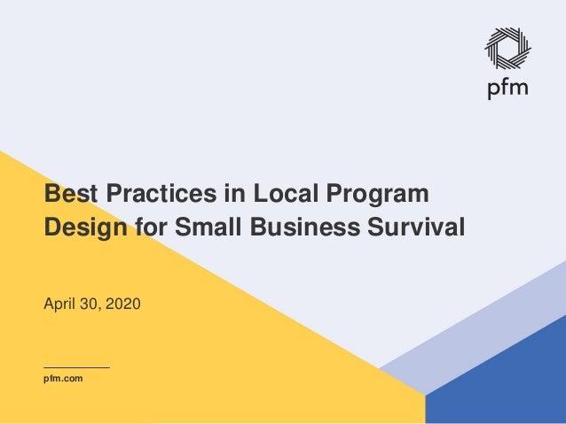 © PFM 1 Best Practices in Local Program Design for Small Business Survival pfm.com April 30, 2020