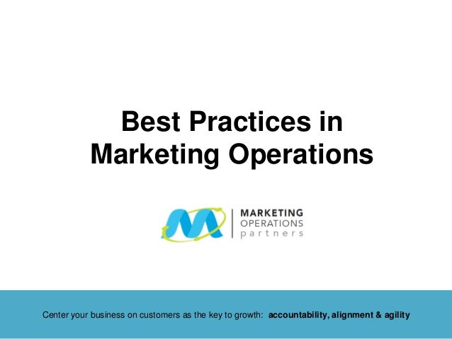 Best Practices in Marketing Operations Center your business on customers as the key to growth: accountability, alignment &...