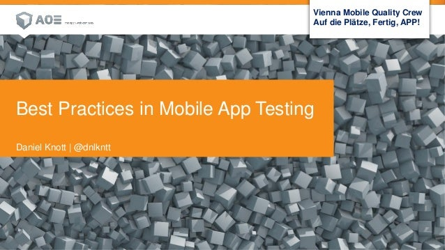 1 16. Mai 2014 Customer Visual Best Practices in Mobile App Testing Daniel Knott | @dnlkntt Vienna Mobile Quality Crew Auf...