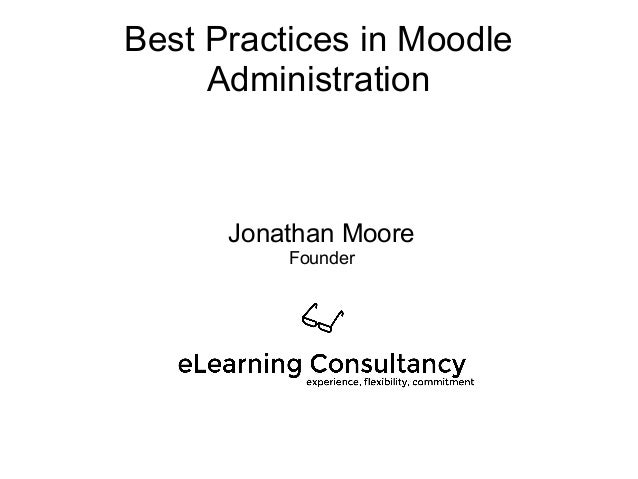 Best Practices in Moodle Administration Jonathan Moore Founder