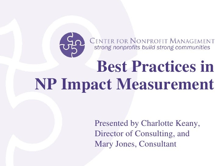 Best Practices in NP Impact Measurement Presented by Charlotte Keany, Director of Consulting, and  Mary Jones, Consultant