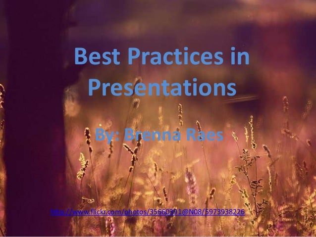 Best Practices in Presentations By: Brenna Raes  http://www.flickr.com/photos/35660391@N08/5973938226