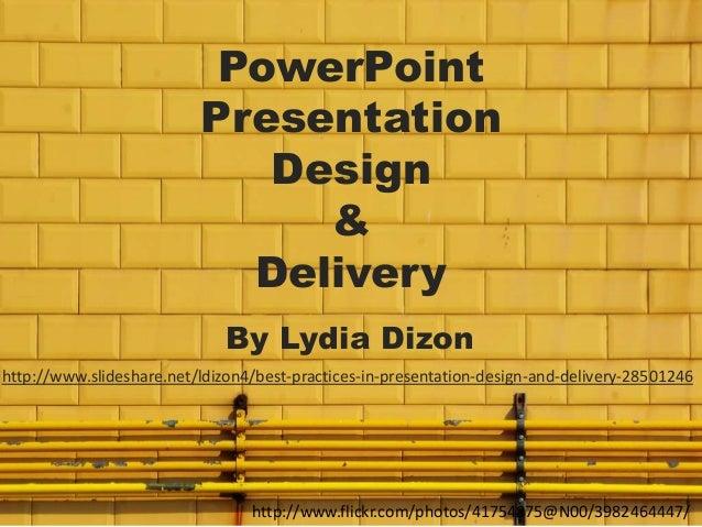 PowerPoint Presentation Design & Delivery By Lydia Dizon http://www.slideshare.net/ldizon4/best-practices-in-presentation-...