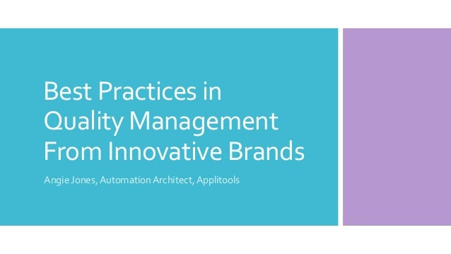 Best Practices in Quality Management From Innovative Brands Angie Jones, Automation Architect, Applitools