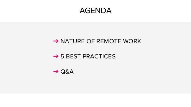 AGENDA ➔ NATURE OF REMOTE WORK ➔ 5 BEST PRACTICES ➔ Q&A