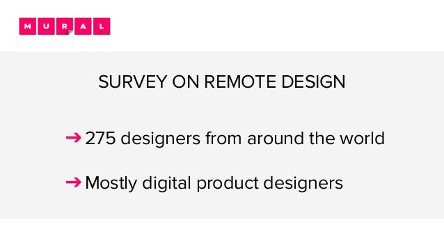 SURVEY ON REMOTE DESIGN ➔275 designers from around the world ➔Mostly digital product designers