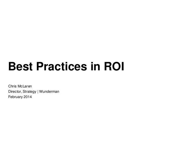 Best Practices in ROI Chris McLaren Director, Strategy   Wunderman February 2014