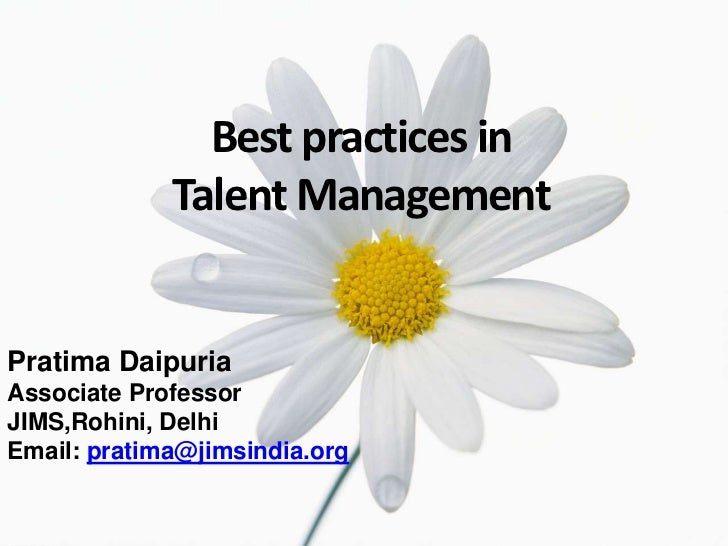 Best practices in <br />Talent Management<br />PratimaDaipuria<br />Associate Professor<br />JIMS,Rohini, Delhi<br />Email...