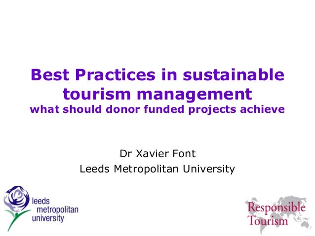 Best Practices in sustainable   tourism managementwhat should donor funded projects achieve              Dr Xavier Font   ...